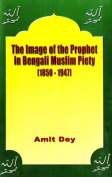 The Image of the Prophet in Bengali Muslim Piety 1850-1947
