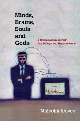 Minds, Brains, Souls and Gods: A Conversation on Faith, Psychology and Neuroscience