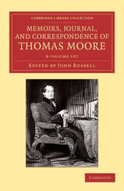 Memoirs, Journal, and Correspondence of Thomas Moore 8 Volume Set (Cambridge Library Collection - Literary Studies)