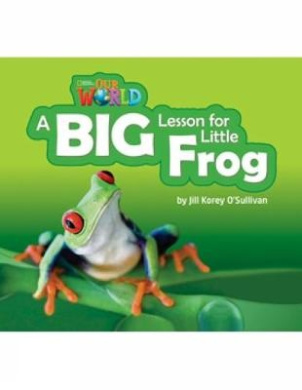 Our World Readers: A Big Lesson for Little Frog: American English
