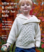 Little Aran & Celtic Knits for Kids  : 25 Designs for Babies and Young Children