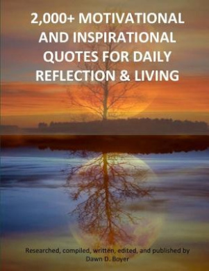 2,000+ Motivational and Inspirational Quotes for Daily Reflection & Living