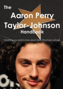 The Aaron Taylor-Johnson Handbook - Everything You Need to Know about Aaron Taylor-Johnson