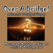Over a Bridge! a Kid's Guide to Budapest, Hungary