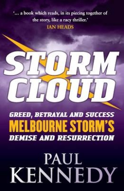 Stormcloud: Greed, Betrayal and Success - Melbourne Storm's Demise and Resurrection