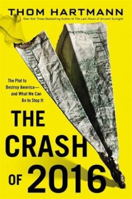 The Crash of 2016: the Plot to Destroy America - and What We Can Do to Stop it