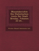 Monatsberichte Des Statistischen Amts Der Stadt Breslau, Volumes 22-24... [CHI]