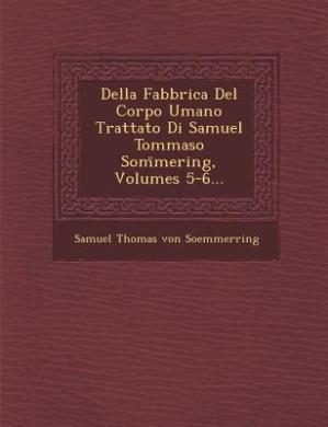 Della Fabbrica del Corpo Umano Trattato Di Samuel Tommaso SOM Mering, Volumes 5-6...