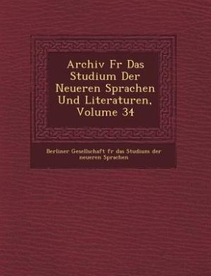 Archiv Fur Das Studium Der Neueren Sprachen Und Literaturen, Volume 34