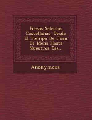Poes as Selectas Castellanas: Desde El Tiempo de Juan de Mena Hasta Nuestros D As...