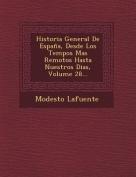 Historia General de Espana, Desde Los Tempos Mas Remotos Hasta Nuestros Dias, Volume 28... [Spanish]