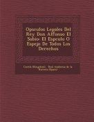 Op Sculos Legales del Rey Don Alfonso El Sabio [Spanish]