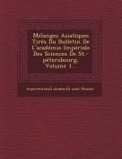 Melanges Asiatiques Tires Du Bulletin de L'Academie Imperiale Des Sciences de St.-Petersbourg, Volume 1... [FRE]