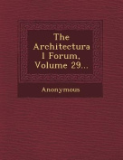 The Architectural Forum, Volume 29...