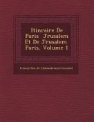 Itin Raire de Paris J Rusalem Et de J Rusalem Paris, Volume 1 [FRE]