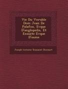 Vie Du V N Rable Dom Jean de Palafox, Ev Que D'Ang Lopolis, Et Ensuite Ev Que D'Osme [FRE]