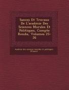 S Ances Et Travaux de L'Acad Mie Des Sciences Morales Et Politiques, Compte Rendu, Volumes 25-26 [FRE]