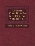 Oeuvres Completes de M.T. Ciceron, Volume 15... [FRE]