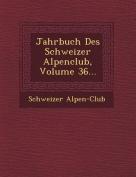 Jahrbuch Des Schweizer Alpenclub, Volume 36...
