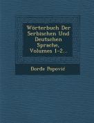 Worterbuch Der Serbischen Und Deutschen Sprache, Volumes 1-2... [GER]