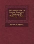 Dictionnaire de La Langue Francoise, Ancienne Et Moderne, Volume 1... [FRE]