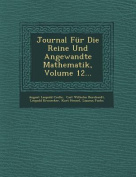 Journal Fur Die Reine Und Angewandte Mathematik, Volume 12... [LAT]
