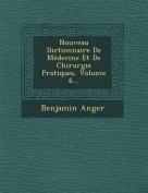 Nouveau Dictionnaire de Medecine Et de Chirurgie Pratiques, Volume 6... [FRE]