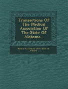 Transactions of the Medical Association of the State of Alabama...