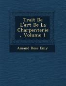 Trait de L'Art de La Charpenterie, Volume 1 [FRE]