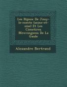 Les Bijoux de Jouy-Le-Comte (Seine-Et-Oise) Et Les Cimeti Res M Rovingiens de La Gaule [FRE]