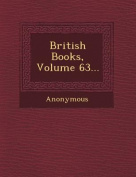 British Books, Volume 63...