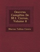 Oeuvres Completes de M.T. CIC Ron, Volume 8
