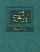 Trait Complet de M Tallurgie, Volume 1 [FRE]