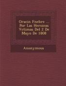 Oraci N F Nebre ... Por Las Heroicas V Ctimas del 2 de Mayo de 1808 [Spanish]