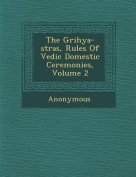 The Grihya-S Tras, Rules of Vedic Domestic Ceremonies, Volume 2