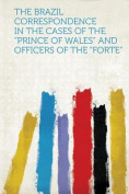 """The Brazil Correspondence in the Cases of the """"Prince of Wales"""" and Officers of the """"Forte"""""""