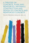 A Treatise on Concrete, Plain and Reinforced; Materials, Construction and Design of Concrete and Reinforced Concrete