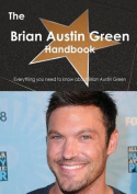 The Brian Austin Green Handbook - Everything You Need to Know about Brian Austin Green