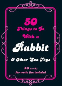 50 Things to Do with a Rabbit & Other Sex Toys