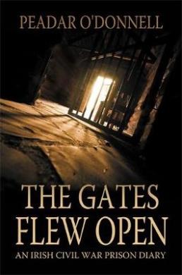 The Gates Flew Open: An Irish Civil War Prison Diary