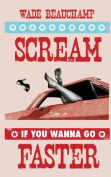Scream If You Wanna Go Faster