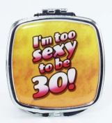 I'm too sexy to be 30! Compact Mirror