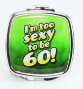 I'm too sexy to be 60! Compact Mirror