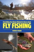 Everything You Always Wanted to Know about Fly Fishing* *But Were Afraid to Ask