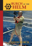 Burch at the Helm - Navigation & Weather Articles from the Pages of Blue Water Sailing Magazine