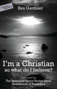 I'm a Christian, So What Do I Believe?