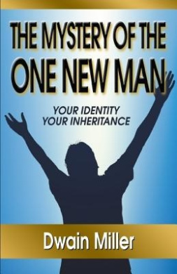 The Mystery of the One New Man: Your Identity Your Inheritance