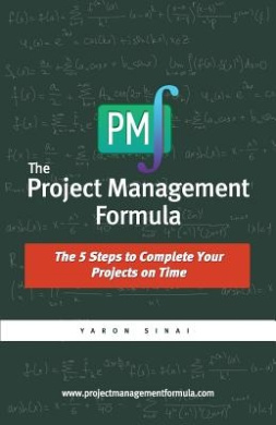 The Project Management Formula: The 5 Steps to Complete Your Projects on Time