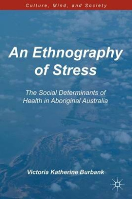 An Ethnography of Stress: The Social Determinants of Health in Aboriginal Australia (Culture, Mind and Society)