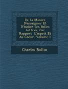 de La Mani Re D'Enseigner Et D' Tudier Les Belles Lettres, Par Rapport L'Esprit Et Au Coeur, Volume 1 [FRE]